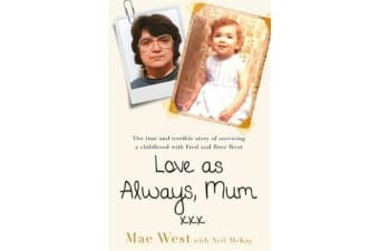 Love as Always, Mum xxx - The true and terrible story of surviving a childhood with Fred and Rose West