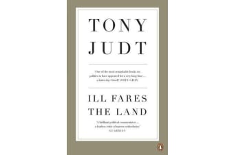 Ill Fares The Land - A Treatise On Our Present Discontents