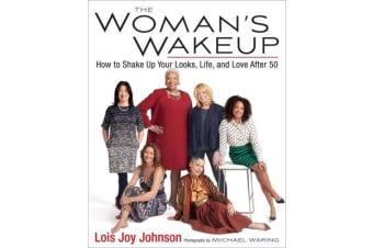 The Woman's Wakeup - How to Shake Up Your Looks, Life, and Love After 50