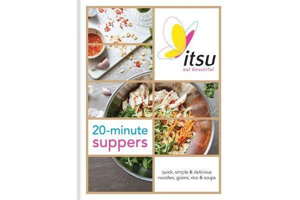 Itsu 20-minute Suppers - Quick, Simple & Delicious Noodles, Grains, Rice & Soups