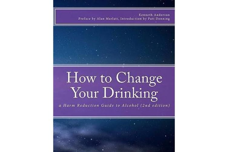 How to Change Your Drinking - A Harm Reduction Guide to Alcohol (2nd Edition)