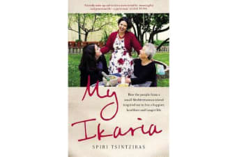 My Ikaria - How the people from a small Mediterranean island inspired meto live a happier, healthier and longer life