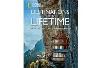 Destinations of a Lifetime - 225 of the World's Most Amazing Places
