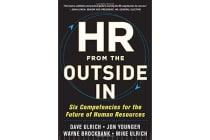 HR from the Outside In - Six Competencies for the Future of Human Resources