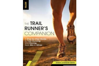 The Trail Runner's Companion - A Step-by-Step Guide to Trail Running and Racing, from 5Ks to Ultras