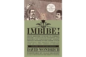 "Imbibe! Updated and Revised Edition - From Absinthe Cocktail to Whiskey Smash, a Salute in Stories and Drinks to ""professor"" Jerry Thomas, Pioneer of the American Bar"