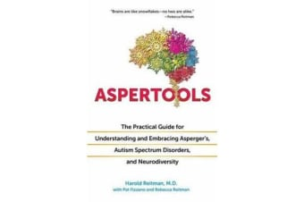 Aspertools for All Brains - The Practical Guide for Understanding and Embracing Asperger's, Autism Spectrum Disorders, and Neurodiversity