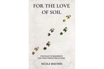 For the Love of Soil - Strategies to Regenerate Our Food Production Systems
