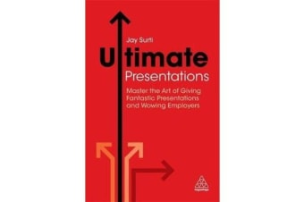 Ultimate Presentations - Master the Art of Giving Fantastic Presentations and Wowing Employers