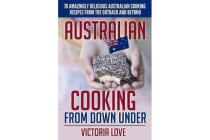 Australian Cooking from Down Under - 70 Amazingly Delicious Australian Cooking Recipes from the Outback and Beyond