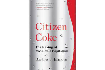 Citizen Coke - The Making of Coca-Cola Capitalism