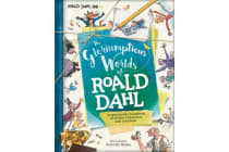The Gloriumptious Worlds of Roald Dahl - A Spectacular Scrapbook of Stories, Characters and Creations