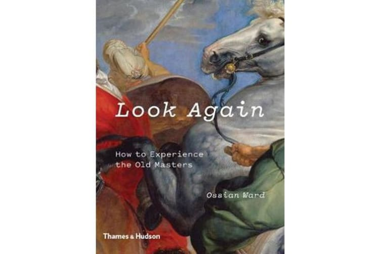 Look Again - How to Experience the Old Masters