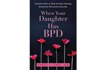 When Your Daughter Has BPD - Essential Skills to Help Families Manage Borderline Personality Disorder