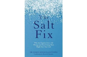 The Salt Fix - Why the Experts Got it All Wrong and How Eating More Might Save Your Life