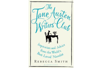 The Jane Austen Writers' Club - Inspiration and Advice from the World's Best-loved Novelist