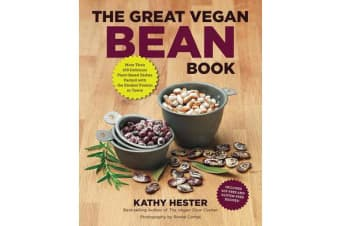 The Great Vegan Bean Book - More Than 100 Delicious Plant-Based Dishes Packed with the Kindest Protein in Town!