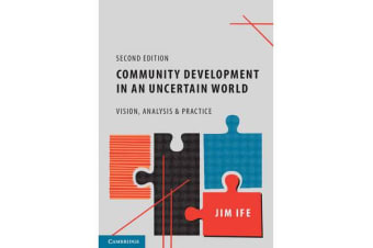 Community Development in an Uncertain World - Vision, Analysis and Practice