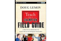 Teach Like a Champion Field Guide - A Practical Resource to Make the 49 Techniques Your Own