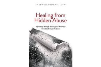 Healing from Hidden Abuse - A Journey Through the Stages of Recovery from Psychological Abuse