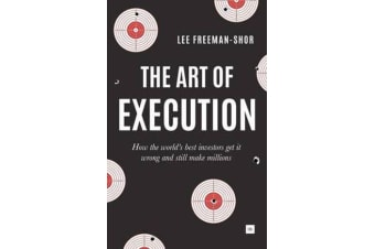 The Art of Execution - How the world's best investors get it wrong and still make millions