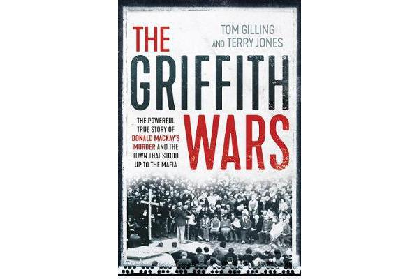 The Griffith Wars - The Powerful True Story of Donald Mackay's Murder and the Town That Stood Up to the Mafia