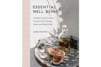 Essential Well Being - A Modern Guide to Using Essential Oils in Beauty, Body, and Home Rituals