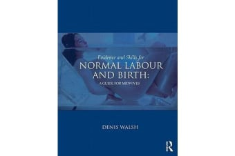 Evidence and Skills for Normal Labour and Birth - A Guide for Midwives