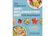 The Complete Anti-Inflammatory Diet for Beginners - A No-Stress Meal Plan with Easy Recipes to Heal the Immune System