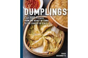 Dumplings - Over 100 Recipes from the Heart of China to the Coasts of Italy