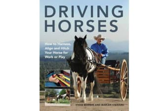 Driving Horses - How to Harness, Align, and Hitch Your Horse for Work or Play