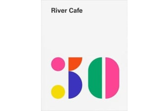 River Cafe 30 - Simple Italian recipes from an iconic restaurant