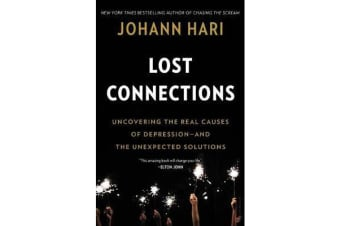Lost Connections - Uncovering the Real Causes of Depression - And the Unexpected Solutions