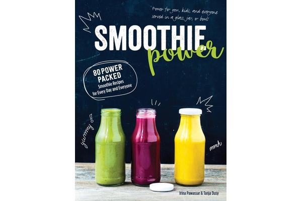 Smoothie Power - 80 Power-Packed Smoothie Recipes for Every Day and Everyone