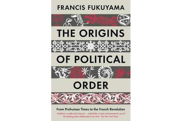The Origins of Political Order - From Prehuman Times to the French Revolution