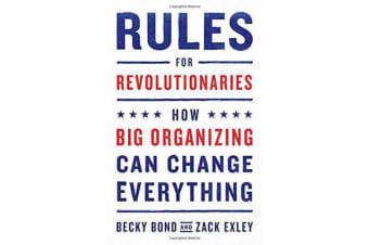 Rules for Revolutionaries - How Big Organizing Can Change Everything