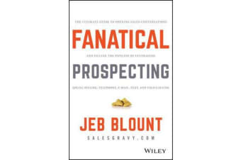 Fanatical Prospecting - The Ultimate Guide to Opening Sales Conversations and Filling the Pipeline by Leveraging Social Selling, Telephone, Email, Text, and Cold Calling