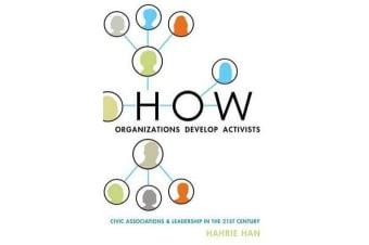 How Organizations Develop Activists - Civic Associations and Leadership in the 21st Century