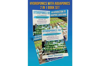Hydroponics - Aquaponics 2 in 1 Book Set Book - Book 1: Hydroponics 101 - Book 2: An Introduction to Aquaponic Gardening (First Editions)