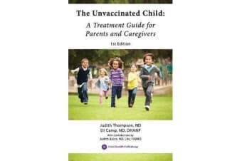 The Unvaccinated Child - A Treatment Guide for Parents and Caregivers