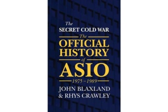 The Secret Cold War - The Official History of ASIO, 1976 - 1989