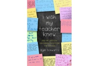 I Wish My Teacher Knew - How One Question Can Change Everything for Our Kids