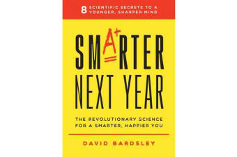 Smarter Next Year - The Revolutionary Science for a Smarter, Happier You