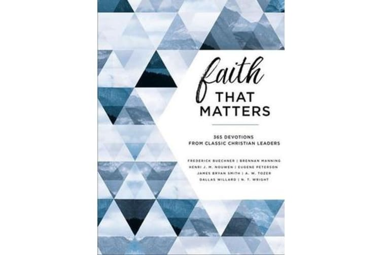 Faith That Matters - 365 Devotions from Classic Christian Leaders