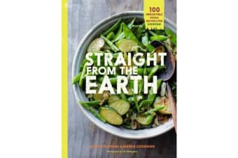 Straight from the Earth - Irresistible Vegan Recipes for Everyone