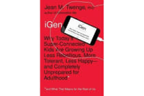 iGen - Why Today's Super-Connected Kids Are Growing Up Less Rebellious, More Tolerant, Less Happy--and Completely Unprepared for Adulthood--and What That Means for the Rest of Us