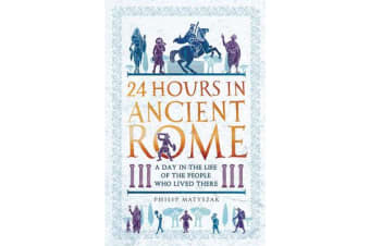 24 Hours in Ancient Rome - A Day in the Life of the People Who Lived There