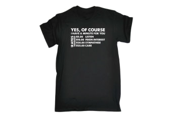 123T Funny Tee - Dollar Yes Of Course I Have A Minute For You - (Small Black Mens T Shirt)
