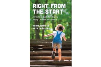 Right from the Start - A Practical Guide for Helping Young Children with Autism