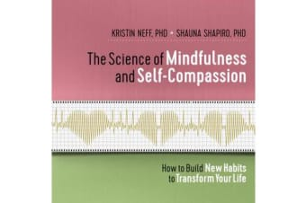The Science of Mindfulness and Self-Compassion - How to Build New Habits to Transform Your Life